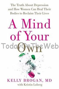 A Mind of Your Own The Truth About Depression & How Women Can Heal Their Bodies