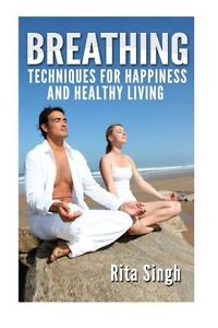 Breathing: Techniques for Happiness and Healthy Living: Breathing: for Anxiety,