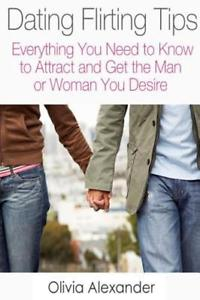 Dating Flirting Tips: Everything You Need to Know to Attract and Get the Man or