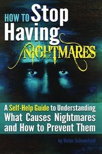 How to Stop Having Nightmares: A Self-Help Guide to Understanding What Causes Ni
