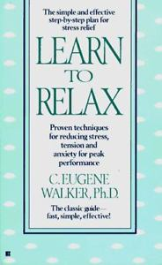 Learn to Relax: Proven Techniques for Reducing Stress, Tension, and Anxiety for