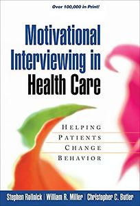 Motivational Interviewing in Health Care: Helping Patients Change Behavior (A...