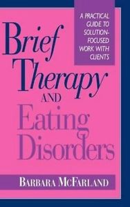 NEW Brief Therapy and Eating Disorders: A Practical Guide to Solution-Focus