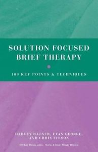 NEW Solution Focused Brief Therapy: 100 Key Points and Techniques by Harvey Ratn