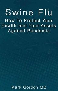 NEW Swine Flu: How to Protect Your Health and Your Assets Against Pandemic by Ma