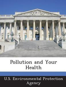 Pollution and Your Health by U. S. Environmental Protection Agency [Paperback]