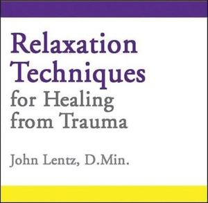 Relaxation Techniques for Healing from Trauma by John D. Lentz Compact Disc Book