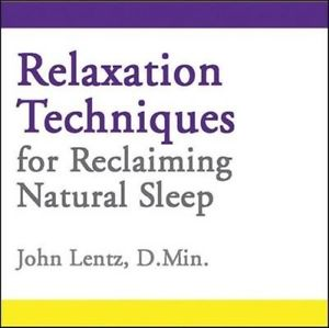 Relaxation Techniques for Reclaiming Natural Sleep by John D. Lentz Compact Disc