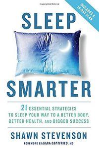 Sleep Smarter: 21 Essential by Shawn Stevenson (Hardcover) [ 1 edition ] NEW