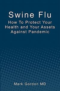 Swine Flu: How to Protect Your Health and Your Assets Against Pandemic