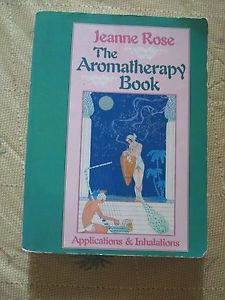 The Aromatherapy Book: Applications & Inhalations by Rose, Jeanne, Used-A