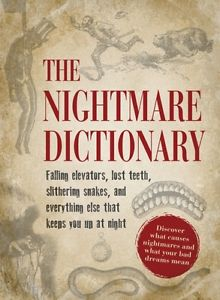 The Nightmare Dictionary: Discover what causes nightmares and what your bad dre.