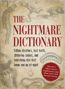 The Nightmare Dictionary: Discover What Causes Nightmares and What Your Bad Drea