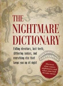 The Nightmare Dictionary: Discover What Causes Nightmares and What Your Bad...