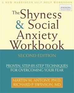 The Shyness & Social Anxiety Workbook: Proven, Step-By-Step Techniques for Overc