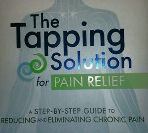 The Tapping Solution for Pain Relief : A Step-By-Step Guide to Reducing and...