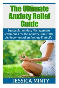 The Ultimate Anxiety Relief Guide: Successful Anxiety Management Techniques for