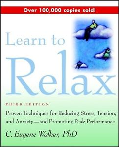 USED (GD) Learn to Relax: Proven Techniques for Reducing Stress, Tension, and An